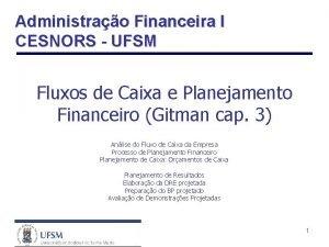 Administrao Financeira I CESNORS UFSM Fluxos de Caixa