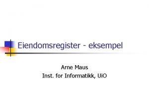 Eiendomsregister eksempel Arne Maus Inst for Informatikk Ui
