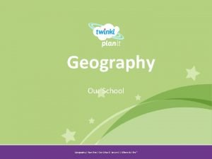Geography Our School Year One Geography Year One