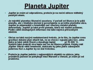 Planeta Jupiter Jupiter je znm u odpradvna protoe