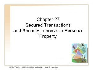 Chapter 27 Secured Transactions and Security Interests in