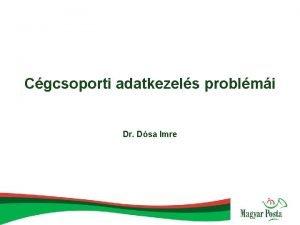 Cgcsoporti adatkezels problmi Dr Dsa Imre Adatalanynak lenni
