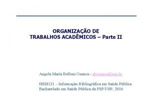 ORGANIZAO DE TRABALHOS ACADMICOS Parte II Angela Maria