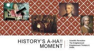 HISTORYS AHA MOMENT Scientific Revolution The Enlightenment Enlightenment
