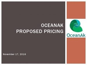 OCEANAK PROPOSED PRICING November 17 2016 PROPOSED SUBJECT