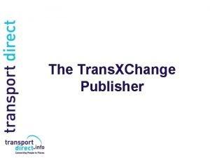 The Trans XChange Publisher The Trans XChange Publisher