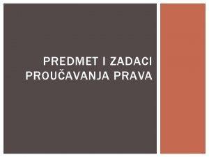 PREDMET I ZADACI PROUAVANJA PRAVA PREDMET Tri vrste
