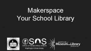 Makerspace Your School Library WLA School Library Division