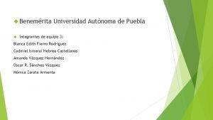 Benemrita Universidad Autnoma de Puebla Integrantes de equipo