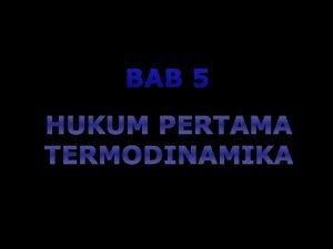 BAB 5 HUKUM PERTAMA TERMODINAMIKA 1 INTERNAL ENERGY