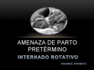 AMENAZA DE PARTO PRETRMINO DEFINICIONES Trabajo de Parto