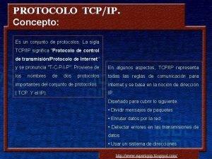 PROTOCOLO TCPIP Concepto Es un conjunto de protocolos