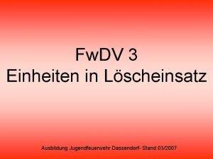 Fw DV 3 Einheiten in Lscheinsatz Ausbildung Jugendfeuerwehr
