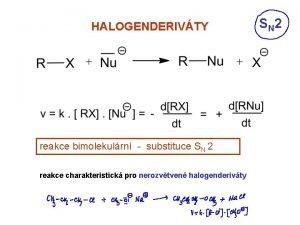 HALOGENDERIVTY reakce bimolekulrn substituce SN 2 reakce charakteristick