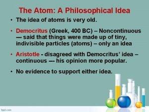The Atom A Philosophical Idea The idea of
