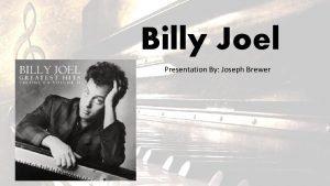 Billy Joel Presentation By Joseph Brewer Biography Born