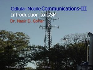 Cellular Mobile CommunicationsIII Introduction to GSM Dr Nasir