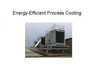 EnergyEfficient Process Cooling Process Cooling Systems Cooling systems