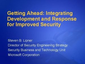 Getting Ahead Integrating Development and Response for Improved