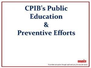 CPIBs Public Education Preventive Efforts To combat corruption
