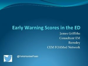 Early Warning Scores in the ED James Griffiths