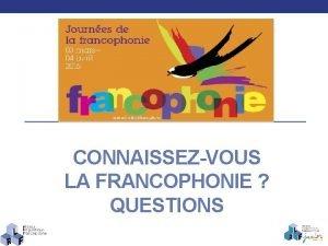 CONNAISSEZVOUS LA FRANCOPHONIE QUESTIONS LA LANGUE FRANAISE DANS