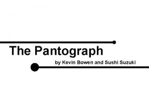 The Pantograph by Kevin Bowen and Sushi Suzuki