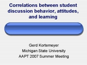 Correlations between student discussion behavior attitudes and learning