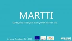 MARTTI Kyttytymisen erityisen tuen ryhmmuotoinen tuki Johanna Seppnen