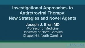 Investigational Approaches to Antiretroviral Therapy New Strategies and