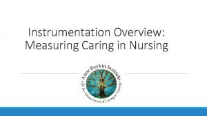 Instrumentation Overview Measuring Caring in Nursing Instrumentation Defined