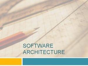 SOFTWARE ARCHITECTURE Software Architecture 2 The software architecture