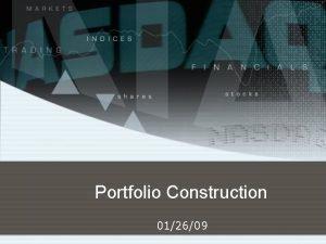 Portfolio Construction 012609 Portfolio Construction Where does portfolio
