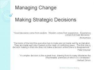 Managing Change Making Strategic Decisions Good decisions come
