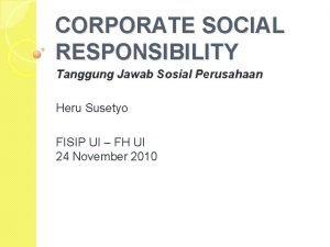 CORPORATE SOCIAL RESPONSIBILITY Tanggung Jawab Sosial Perusahaan Heru