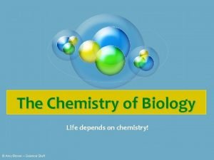 The Chemistry of Biology Life depends on chemistry