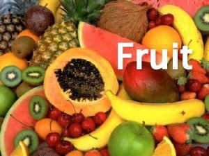 Fruit Fruit When you think of fruit you