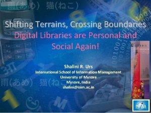Shifting Terrains Crossing Boundaries Digital Libraries are Personal