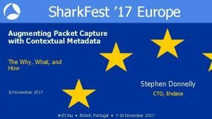 Shark Fest 17 Europe Augmenting Packet Capture with