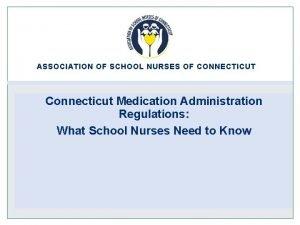 ASSOCIATION OF SCHOOL NURSES OF CONNECTICUT Connecticut Medication