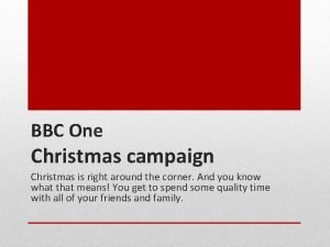 BBC One Christmas campaign Christmas is right around