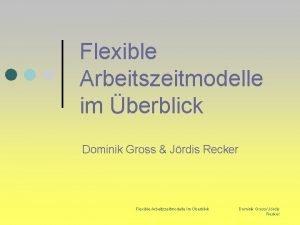 Flexible Arbeitszeitmodelle im berblick Dominik Gross Jrdis Recker