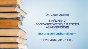 Dr Veres Zoltn A PNZGYI FOGYASZTVDELEM EGYES ALAPKRDSEI