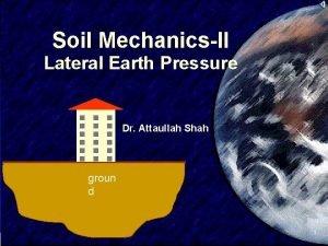 Soil MechanicsII Lateral Earth Pressure Dr Attaullah Shah