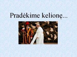 Pradkime kelion Jorge Mario Bergoglio Chorch Marijus Bergoljas