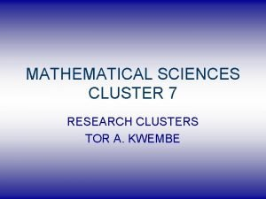 MATHEMATICAL SCIENCES CLUSTER 7 RESEARCH CLUSTERS TOR A