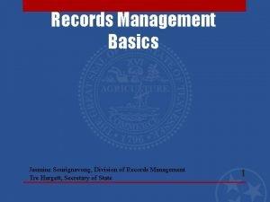 Records Management Basics Jasmine Sourignavong Division of Records