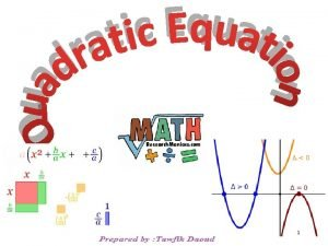 1 A quadratic equation is an equation equivalent