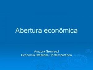 Abertura econmica Amaury Gremaud Economia Brasileira Contempornea Abertura