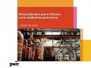 Retos fiscales para Mxico en la industria petrolera